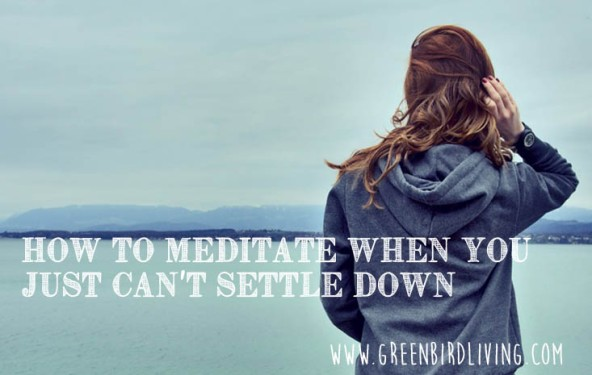 GreenbirdLiving How to Meditate Settle Down
