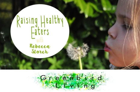 Raising healthy Eaters Rebecca Storch GreenbirdLiving Page