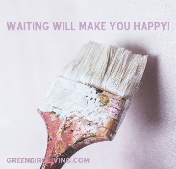 WAITING WILL MAKE YOU HAPPY GREENBIRDLIVING