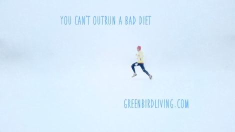 you-cant-outrun-a-bad-diet-greenbirdliving